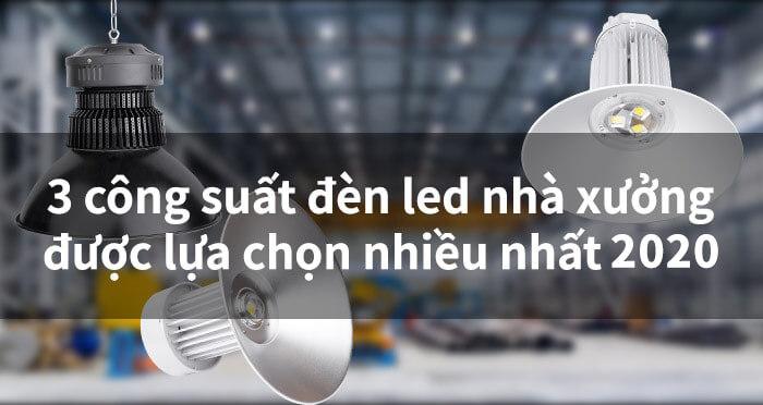 Công suất đèn nhà xưởng được lựa chọn nhiều nhất 2020