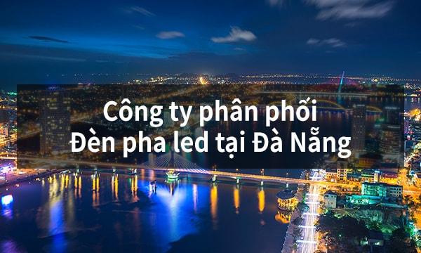 Công ty phân phối đèn pha led tại Đà Nẵng