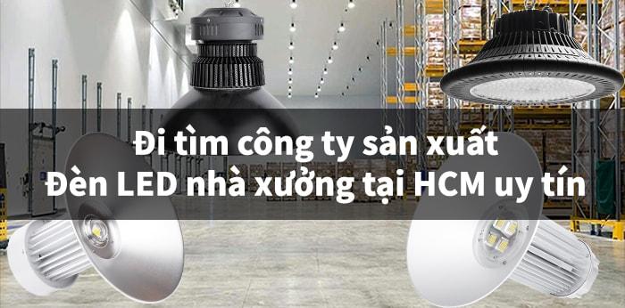 Đi tìm công ty sản xuất đèn led nhà xưởng tại HCM