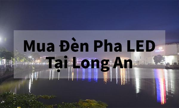 Nhu cầu mua pha đèn LED tại Long An hiện nay là rất lớn