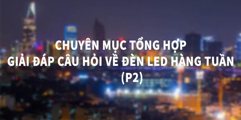 Tổng hợp câu hỏi đèn led P2
