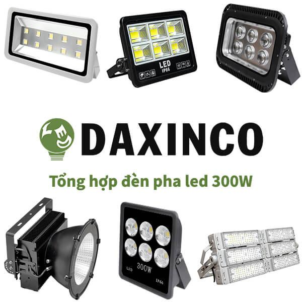 Tổng hợp đèn pha led 300W Daxinco
